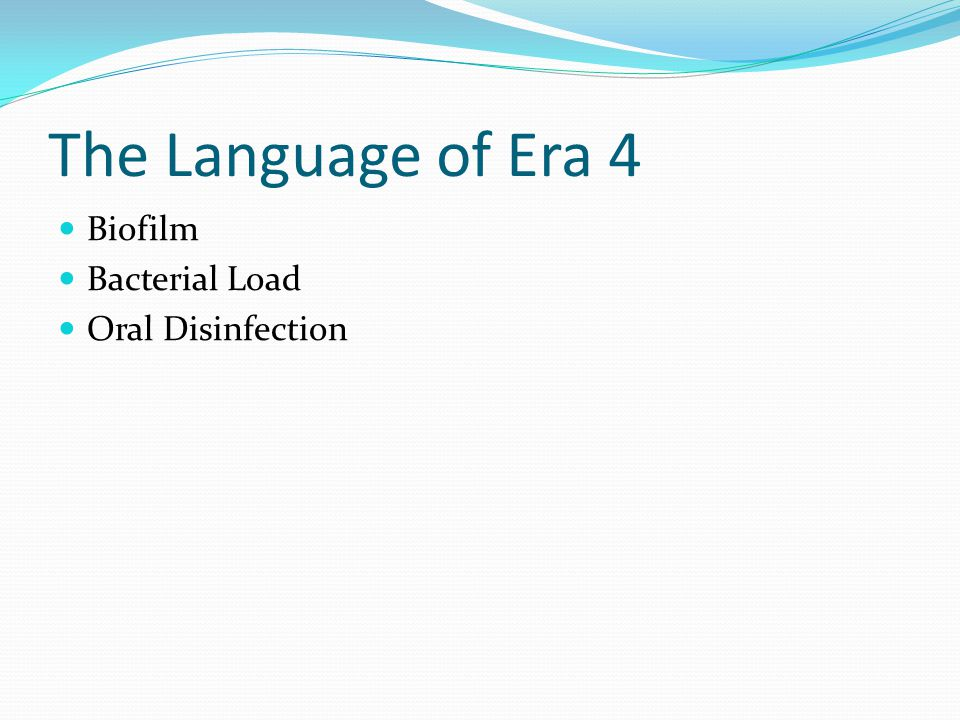 The Language of Era 4 Biofilm Bacterial Load Oral Disinfection