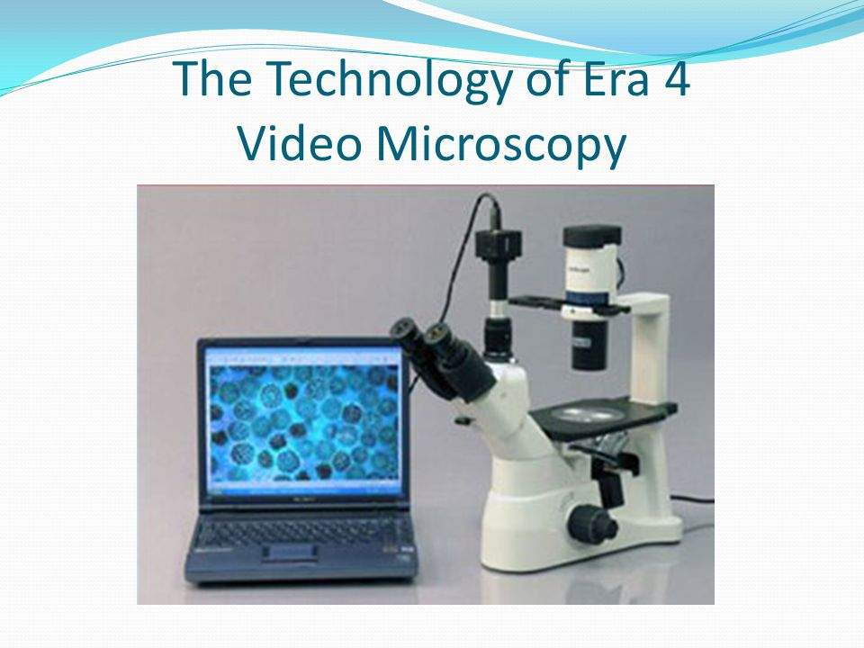 The Technology of Era 4 Video Microscopy