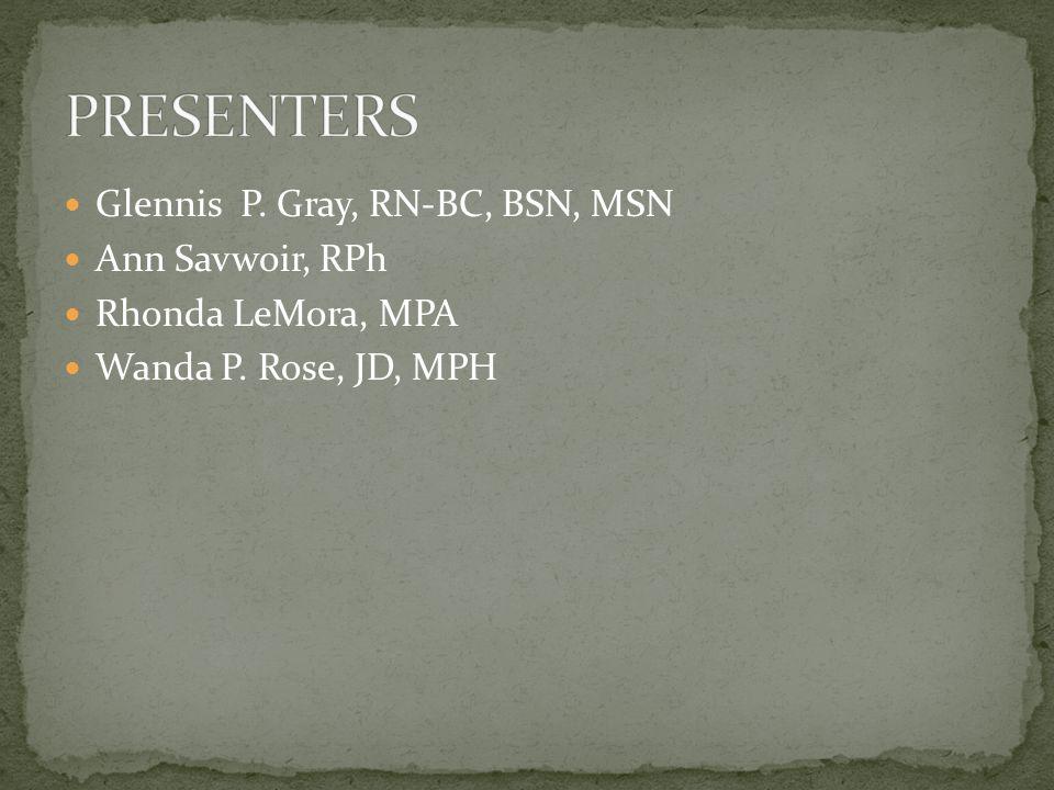 Glennis P. Gray, RN-BC, BSN, MSN Ann Savwoir, RPh Rhonda LeMora, MPA Wanda P. Rose, JD, MPH