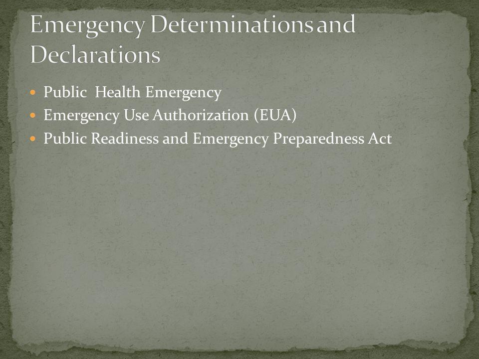 Public Health Emergency Emergency Use Authorization (EUA) Public Readiness and Emergency Preparedness Act