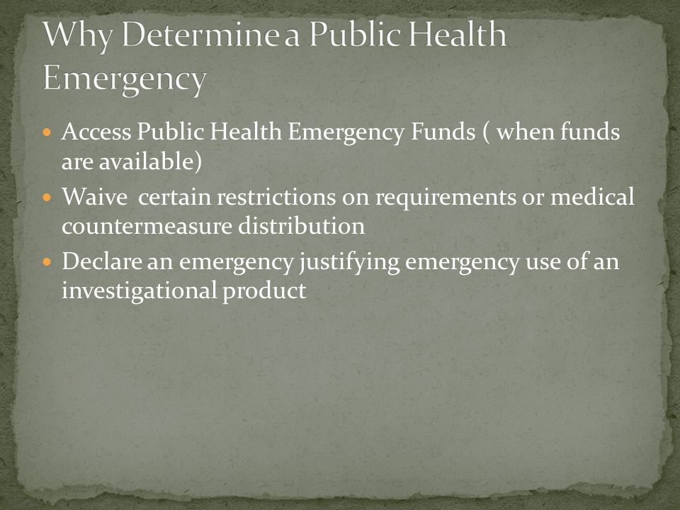 Access Public Health Emergency Funds ( when funds are available) Waive certain restrictions on requirements or medical countermeasure distribution Dec