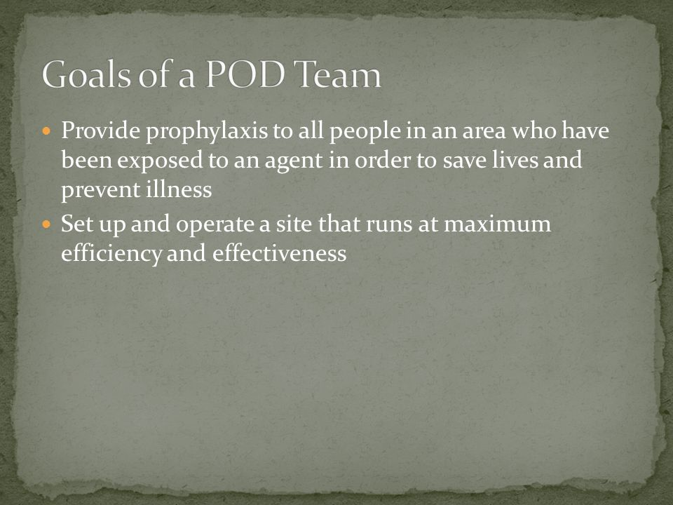 Provide prophylaxis to all people in an area who have been exposed to an agent in order to save lives and prevent illness Set up and operate a site th