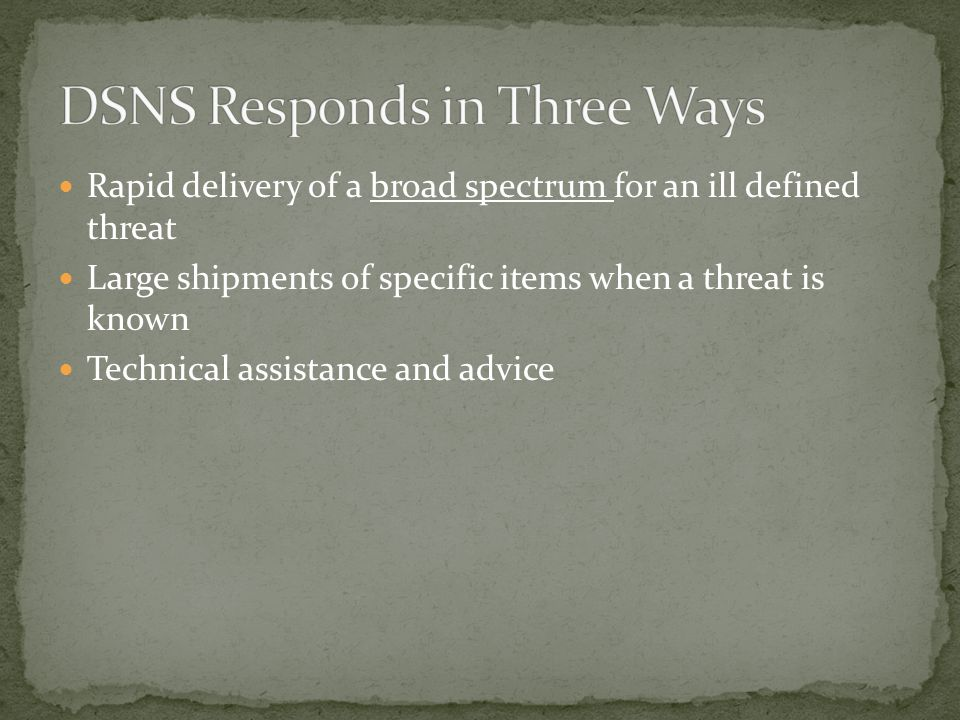 Rapid delivery of a broad spectrum for an ill defined threat Large shipments of specific items when a threat is known Technical assistance and advice