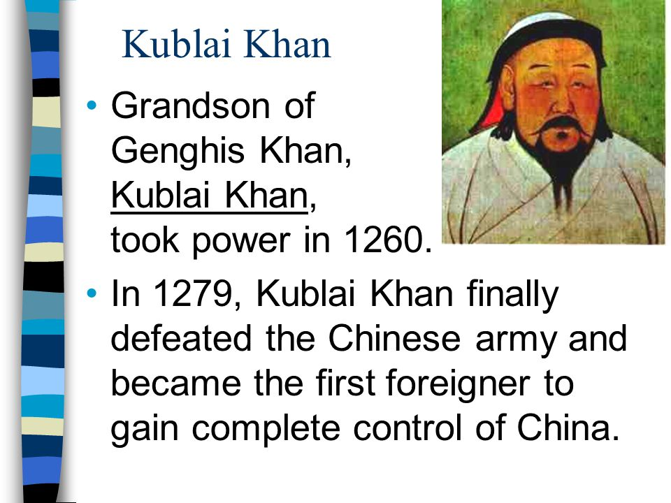 Kublai Khan Grandson of Genghis Khan, Kublai Khan, took power in 1260. In 1279, Kublai Khan finally defeated the Chinese army and became the first for