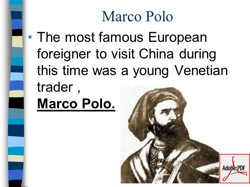 Marco Polo The most famous European foreigner to visit China during this time was a young Venetian trader, Marco Polo.