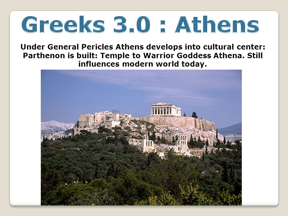 Under General Pericles Athens develops into cultural center: Parthenon is built: Temple to Warrior Goddess Athena.