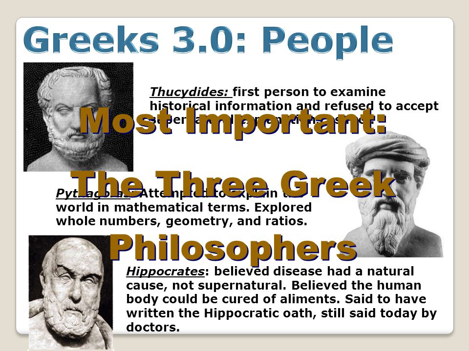 Thucydides: first person to examine historical information and refused to accept supernatural explanations as fact.