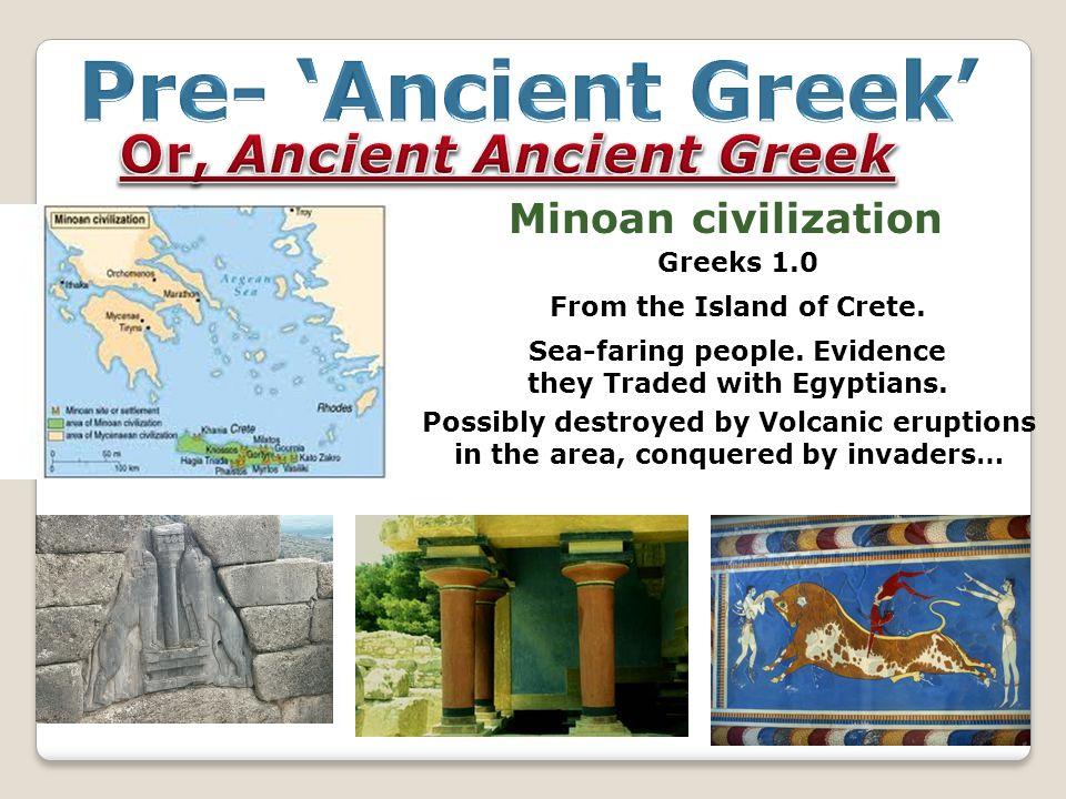 Minoan civilization Greeks 1.0 From the Island of Crete.