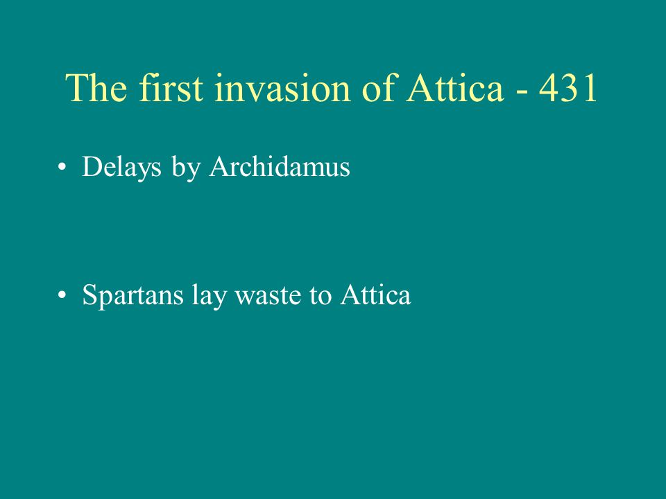 The first invasion of Attica - 431 Delays by Archidamus Spartans lay waste to Attica