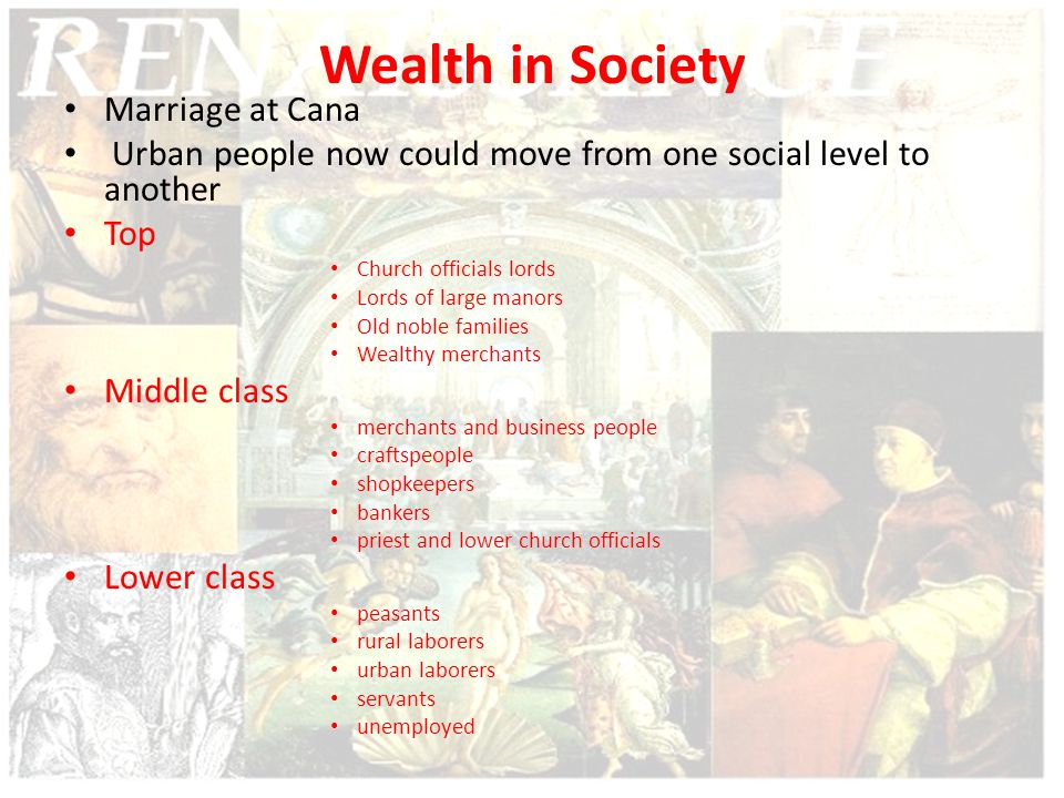 Wealth in Society Marriage at Cana Urban people now could move from one social level to another Top Church officials lords Lords of large manors Old n
