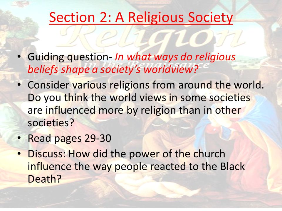 Section 2: A Religious Society Guiding question- In what ways do religious beliefs shape a society's worldview? Consider various religions from around