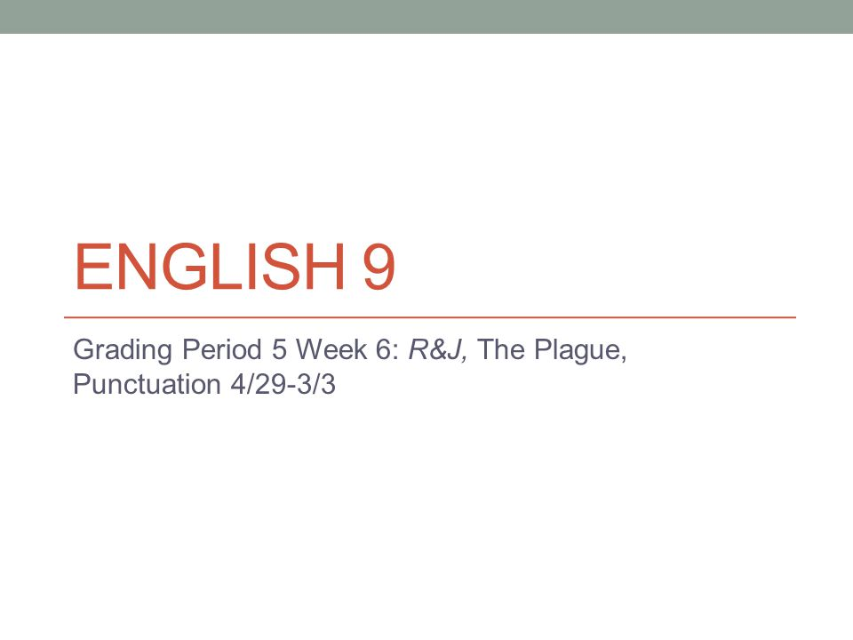 ENGLISH 9 Grading Period 5 Week 6: R&J, The Plague, Punctuation 4/29-3/3