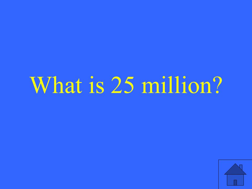 What is 25 million