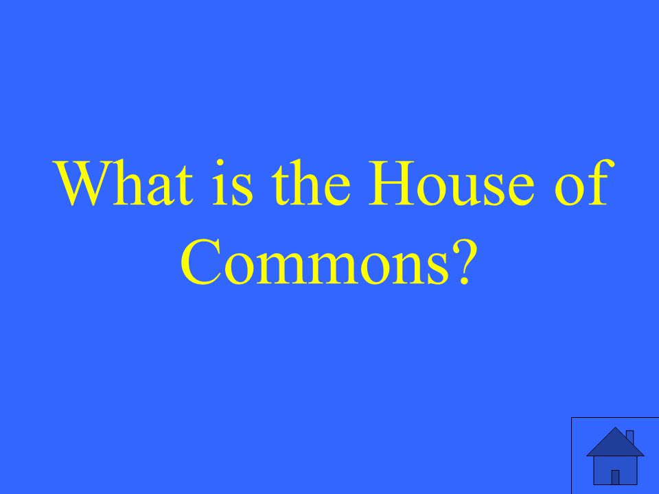 What is the House of Commons?