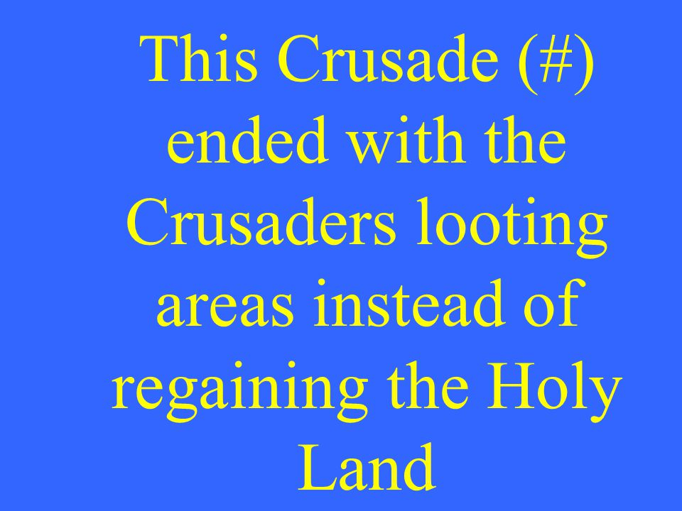 This Crusade (#) ended with the Crusaders looting areas instead of regaining the Holy Land