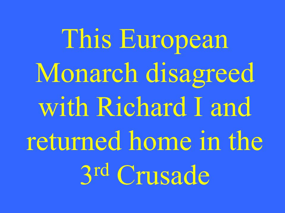 This European Monarch disagreed with Richard I and returned home in the 3 rd Crusade