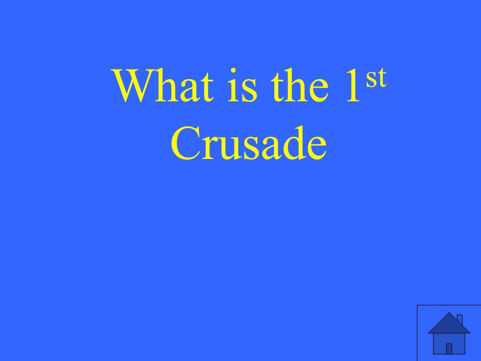 What is the 1 st Crusade
