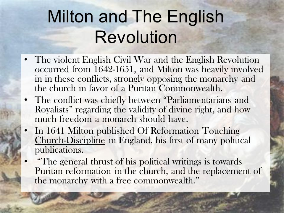 Milton and The English Revolution The violent English Civil War and the English Revolution occurred from 1642-1651, and Milton was heavily involved in