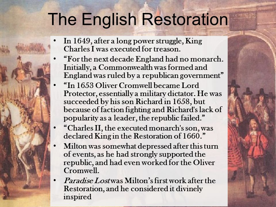 """The English Restoration In 1649, after a long power struggle, King Charles I was executed for treason. """"For the next decade England had no monarch. In"""