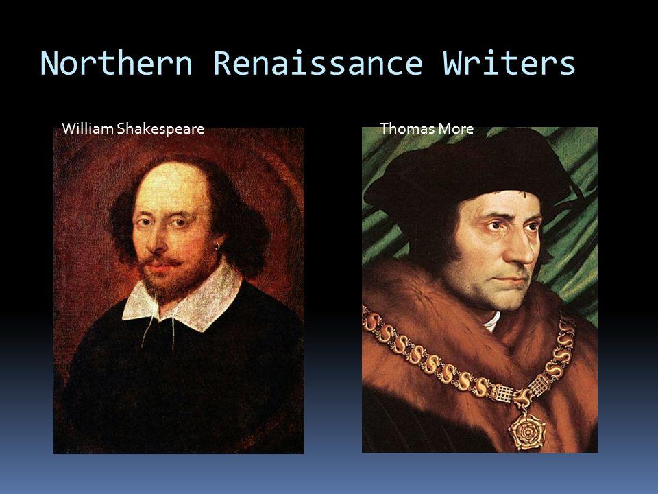 Northern Renaissance Writers William ShakespeareThomas More