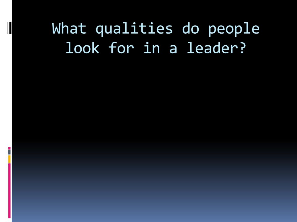 What qualities do people look for in a leader?
