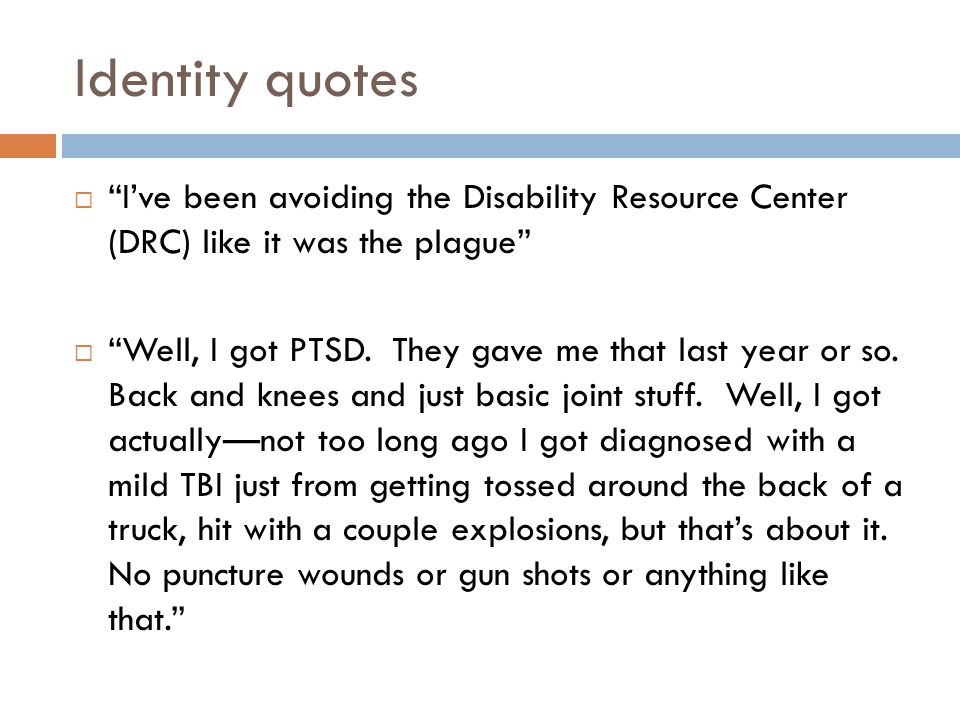Identity quotes  I've been avoiding the Disability Resource Center (DRC) like it was the plague  Well, I got PTSD.