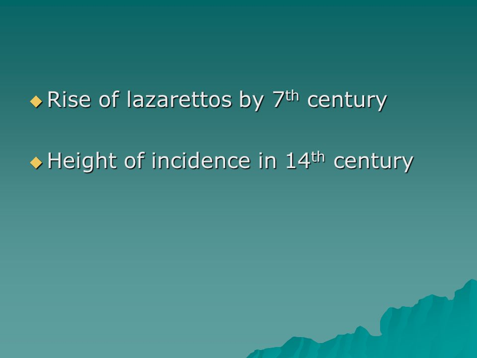  Rise of lazarettos by 7 th century  Height of incidence in 14 th century