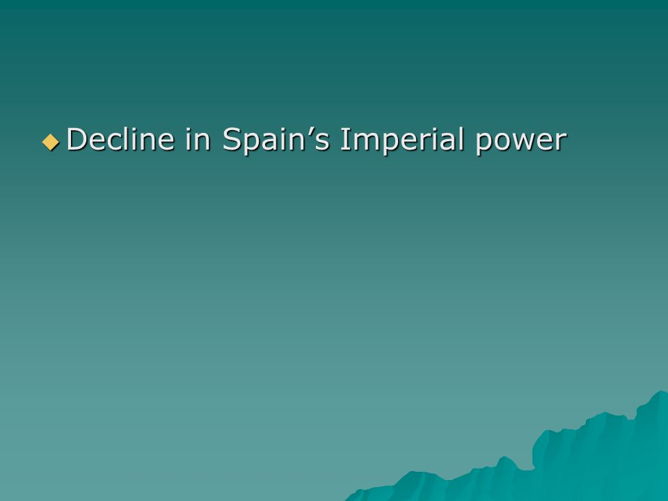  Decline in Spain's Imperial power
