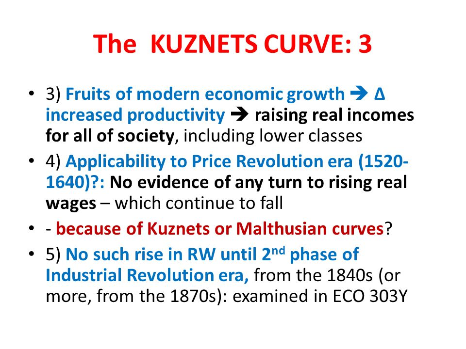 The KUZNETS CURVE: 3 3) Fruits of modern economic growth  Δ increased productivity  raising real incomes for all of society, including lower classes