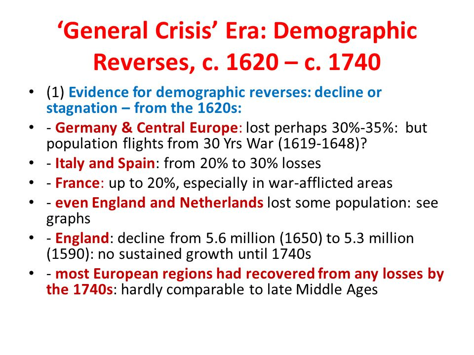 'General Crisis' Era: Demographic Reverses, c. 1620 – c. 1740 (1) Evidence for demographic reverses: decline or stagnation – from the 1620s: - Germany