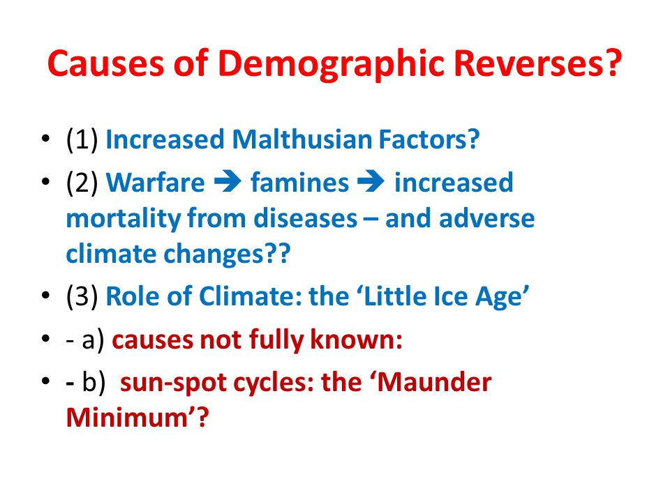Causes of Demographic Reverses? (1) Increased Malthusian Factors? (2) Warfare  famines  increased mortality from diseases – and adverse climate chan