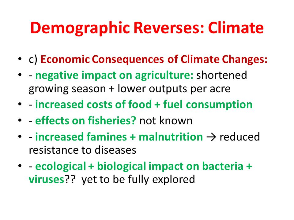 Demographic Reverses: Climate c) Economic Consequences of Climate Changes: - negative impact on agriculture: shortened growing season + lower outputs