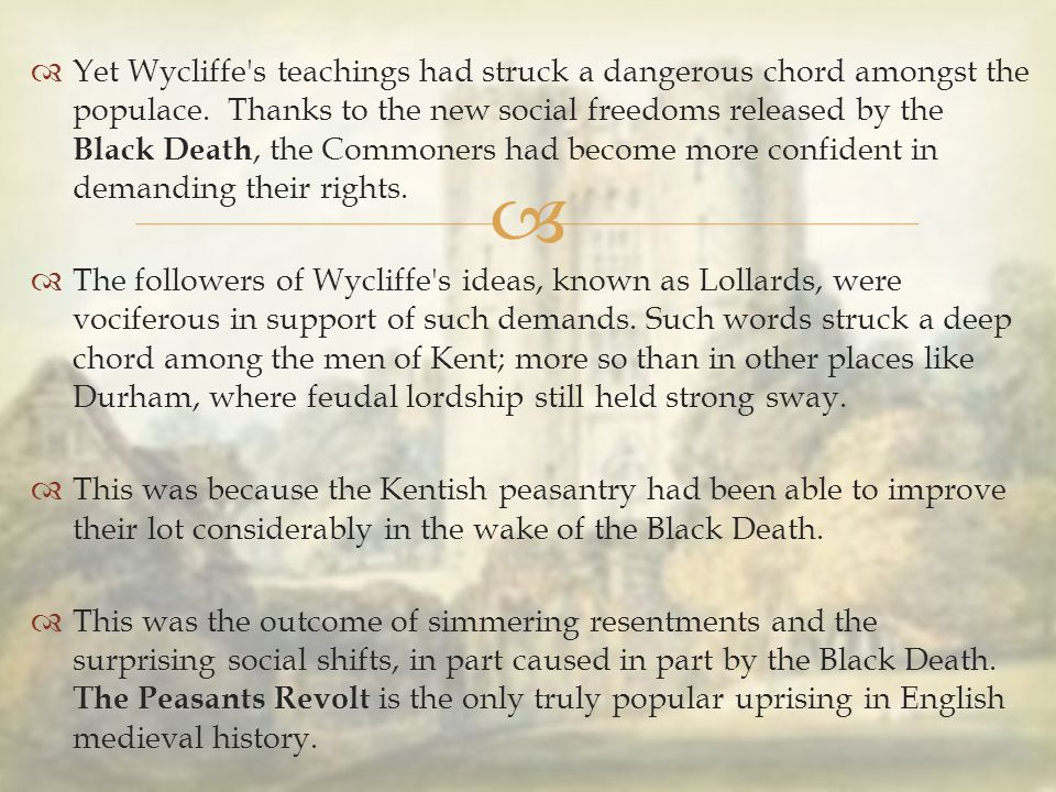   Yet Wycliffe's teachings had struck a dangerous chord amongst the populace. Thanks to the new social freedoms released by the Black Death, the Com