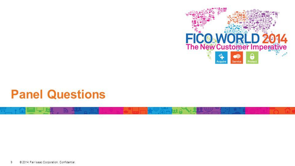 © 2014 Fair Isaac Corporation. Confidential. Questions 10