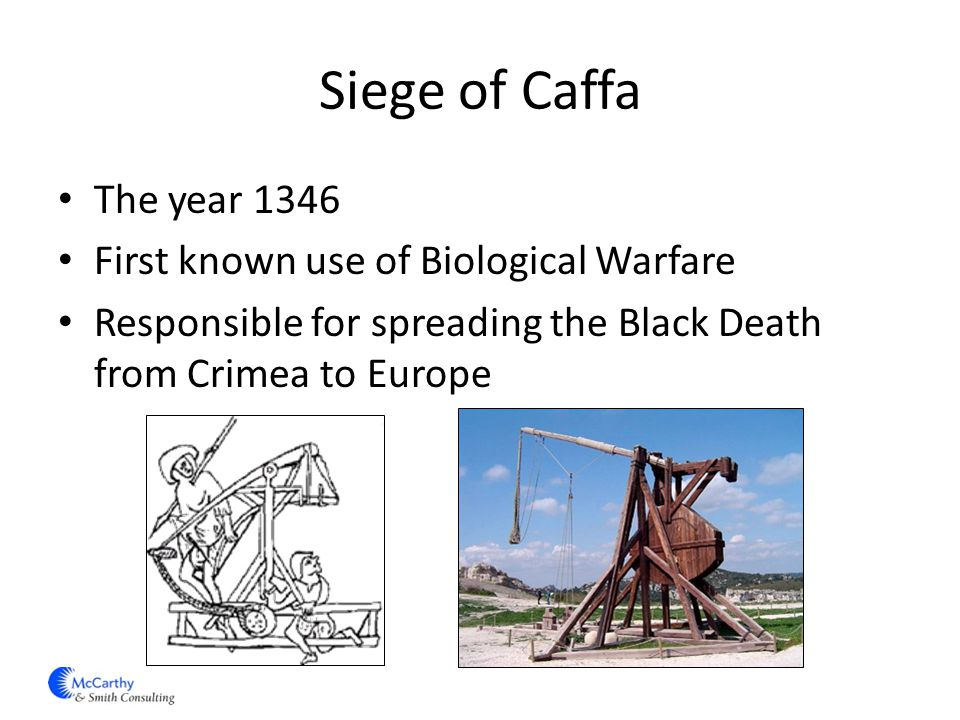 Siege of Caffa The year 1346 First known use of Biological Warfare Responsible for spreading the Black Death from Crimea to Europe