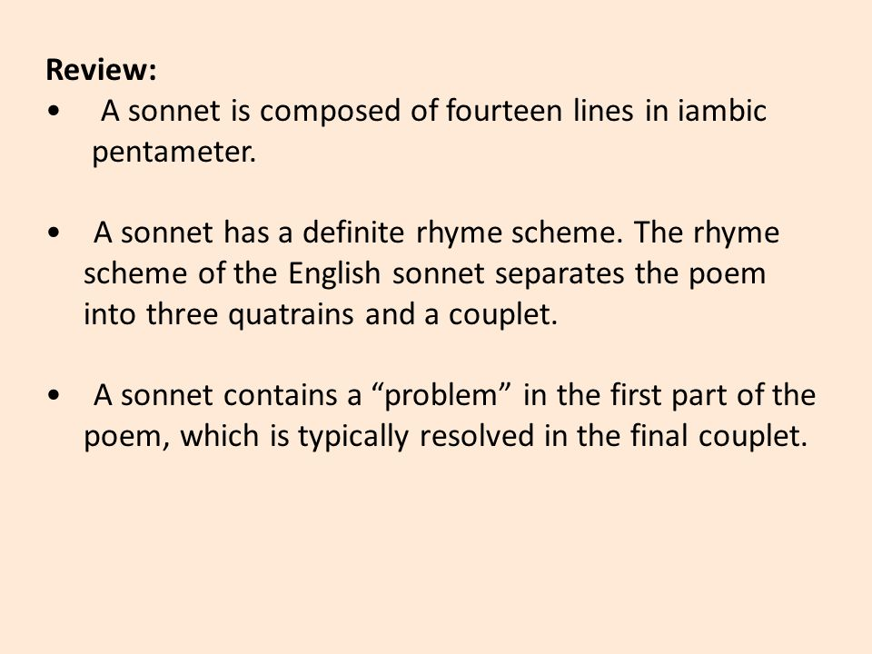 Review: A sonnet is composed of fourteen lines in iambic pentameter.