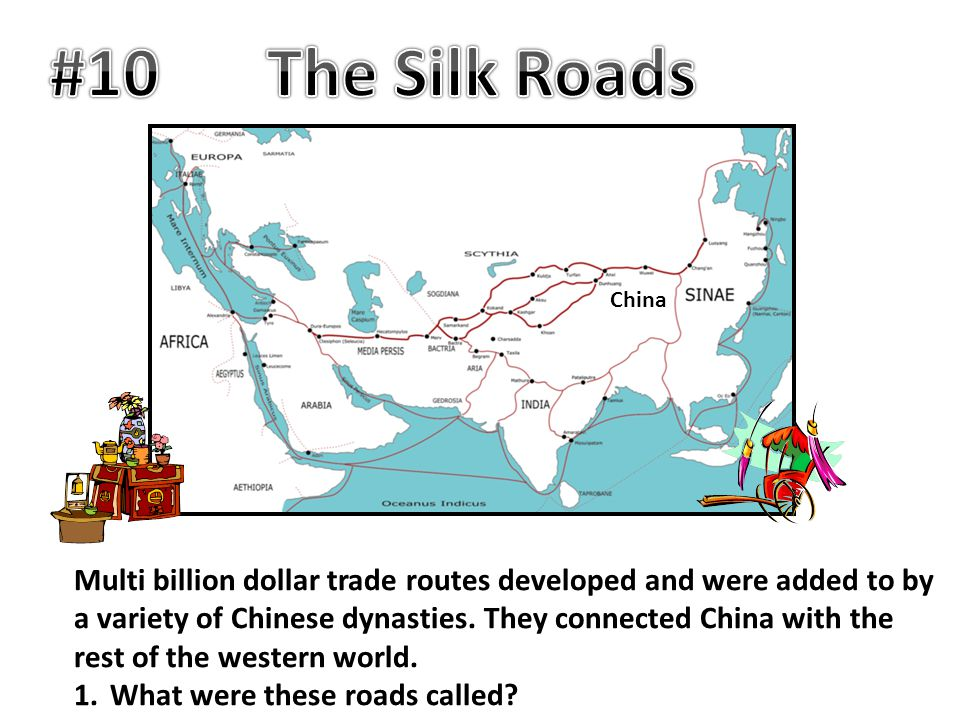 China Multi billion dollar trade routes developed and were added to by a variety of Chinese dynasties. They connected China with the rest of the weste