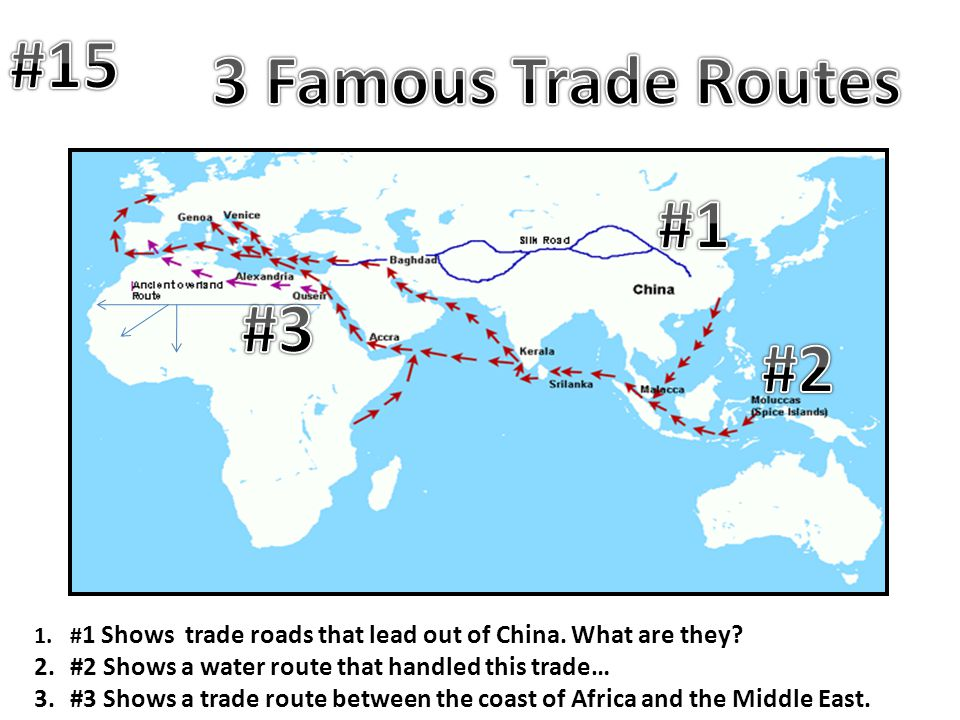 1.# 1 Shows trade roads that lead out of China. What are they? 2.#2 Shows a water route that handled this trade… 3.#3 Shows a trade route between the