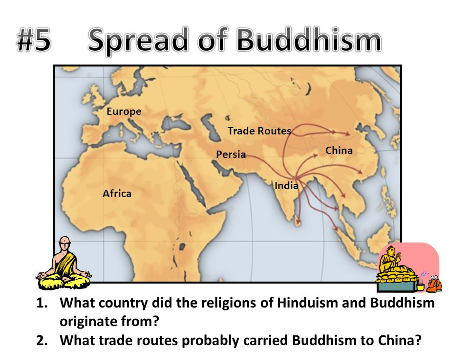 India China Persia Europe Africa Trade Routes 1.What country did the religions of Hinduism and Buddhism originate from? 2.What trade routes probably c