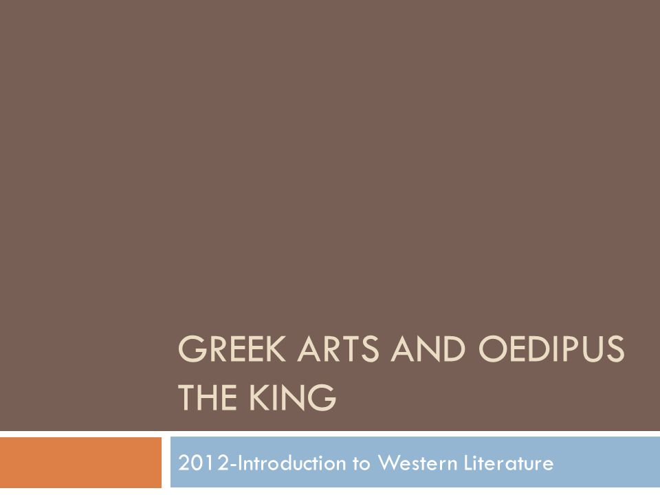 GREEK ARTS AND OEDIPUS THE KING 2012-Introduction to Western Literature