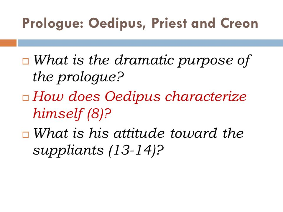 Prologue: Oedipus, Priest and Creon  What is the dramatic purpose of the prologue.