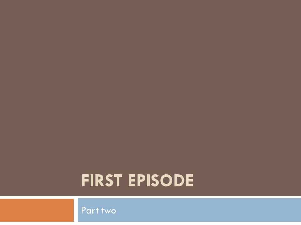 FIRST EPISODE Part two