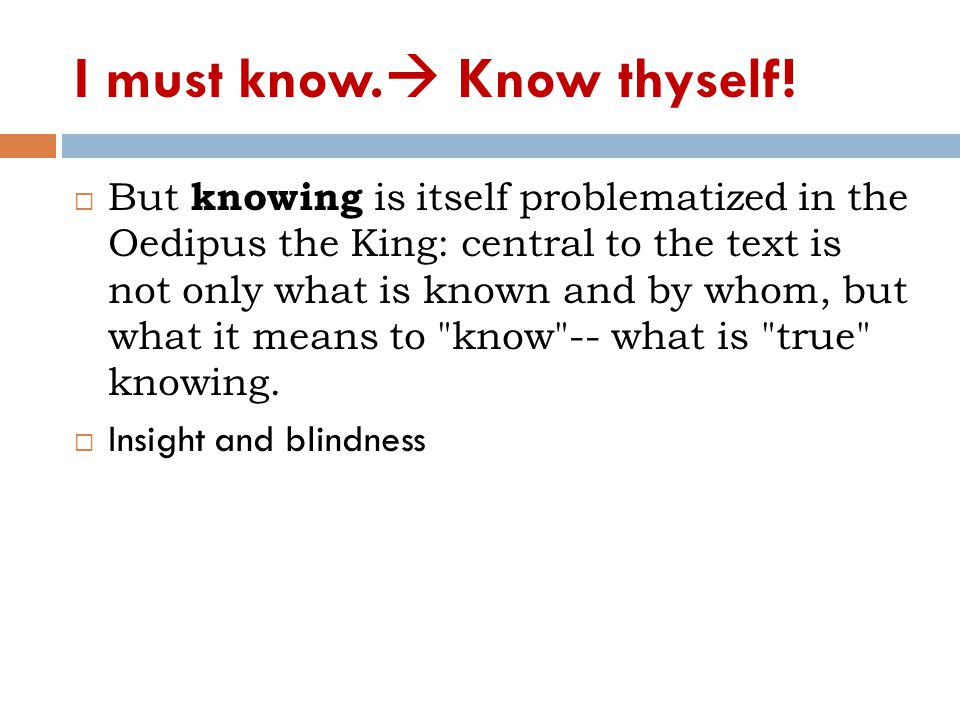 I must know. Know thyself.