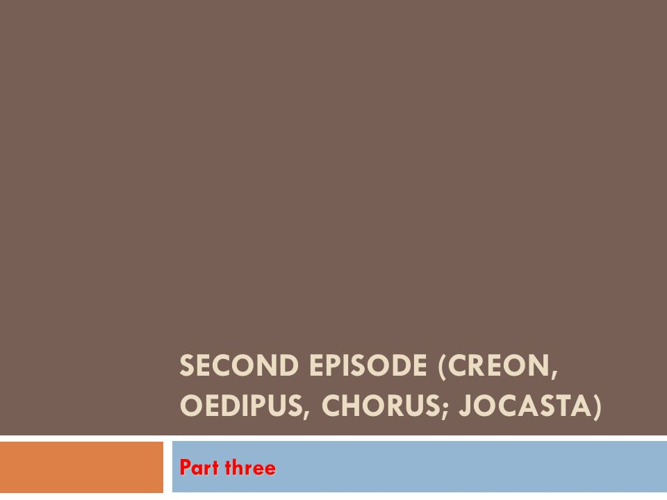 SECOND EPISODE (CREON, OEDIPUS, CHORUS; JOCASTA) Part three