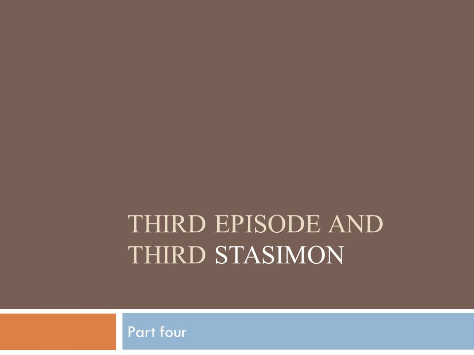 THIRD EPISODE AND THIRD STASIMON Part four