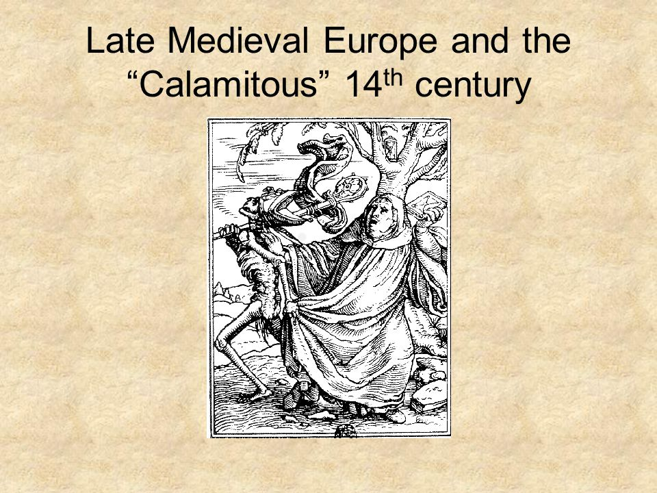Late Medieval Europe and the Calamitous 14 th century