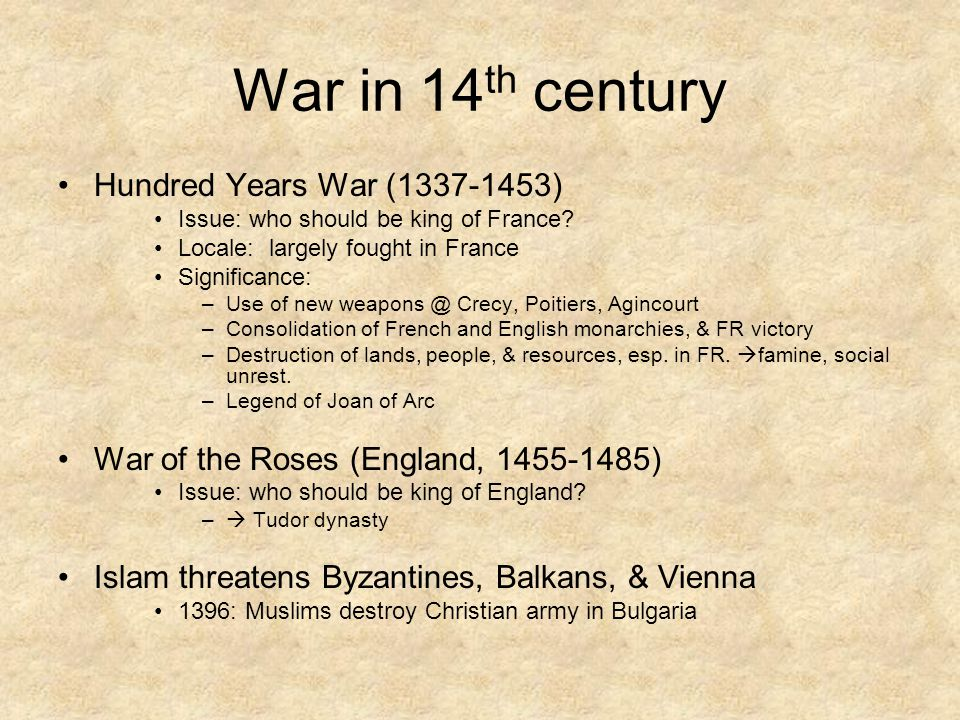 War in 14 th century Hundred Years War (1337-1453) Issue: who should be king of France.