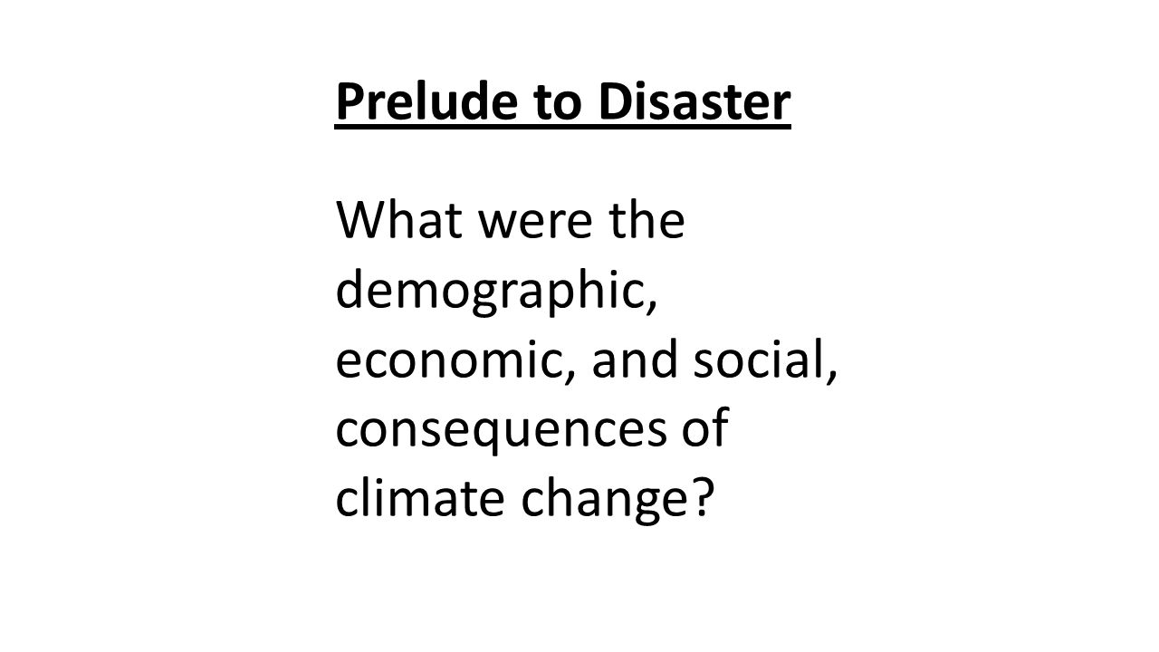 Prelude to Disaster What were the demographic, economic, and social, consequences of climate change?