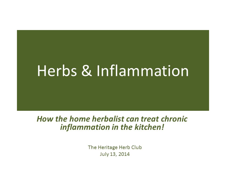 Herbs & Inflammation How the home herbalist can treat chronic inflammation in the kitchen.