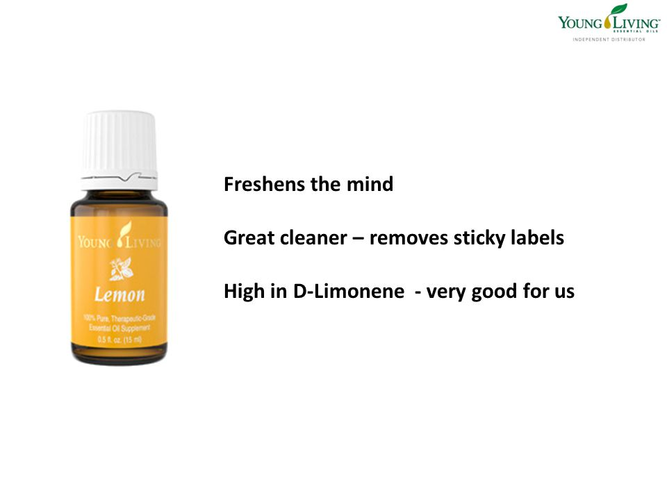 Freshens the mind Great cleaner – removes sticky labels High in D-Limonene - very good for us